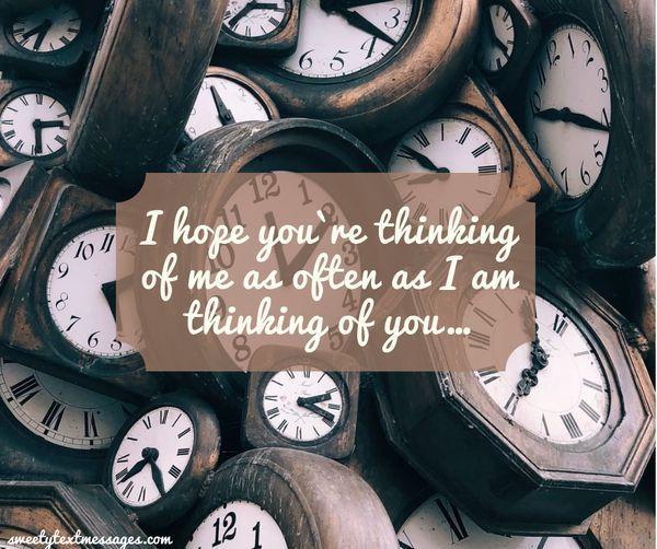 Jag hoppas att du tänker på mig så ofta som jag tänker på dig ...