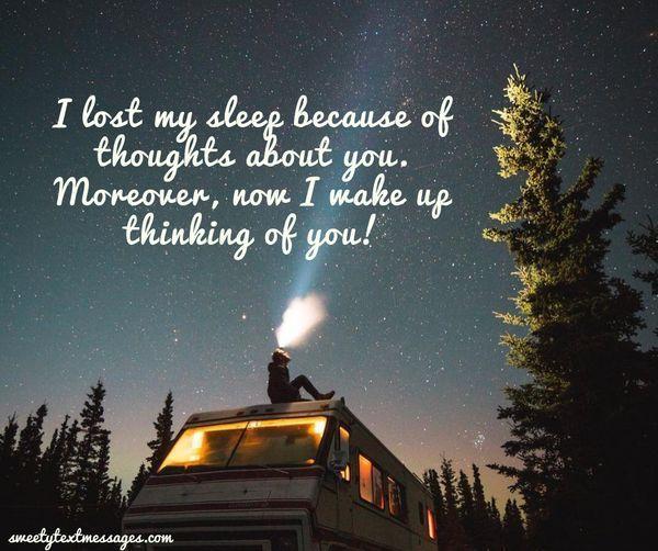 Jag tappade min sömn på grund av tankar om dig. Dessutom vaknar jag nu upp och tänker på dig!