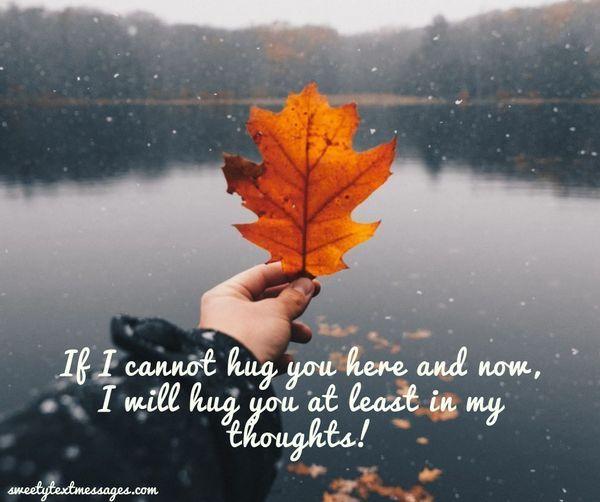 Om jag inte kan krama dig här och nu, kommer jag åtminstone krama dig i mina tankar!